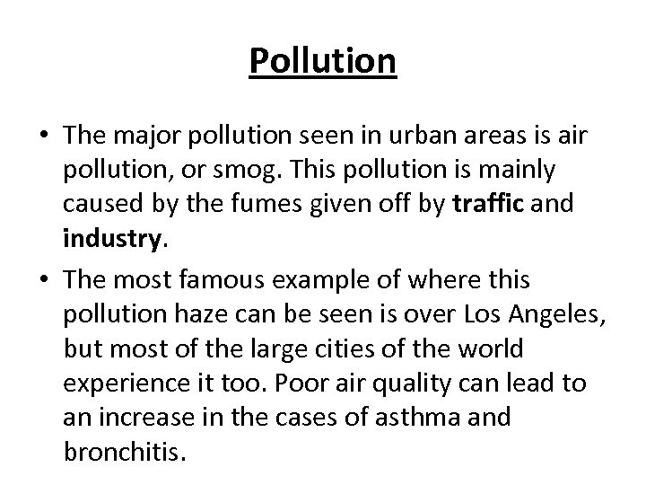 Pollution • The major pollution seen in urban areas is air pollution, or smog.