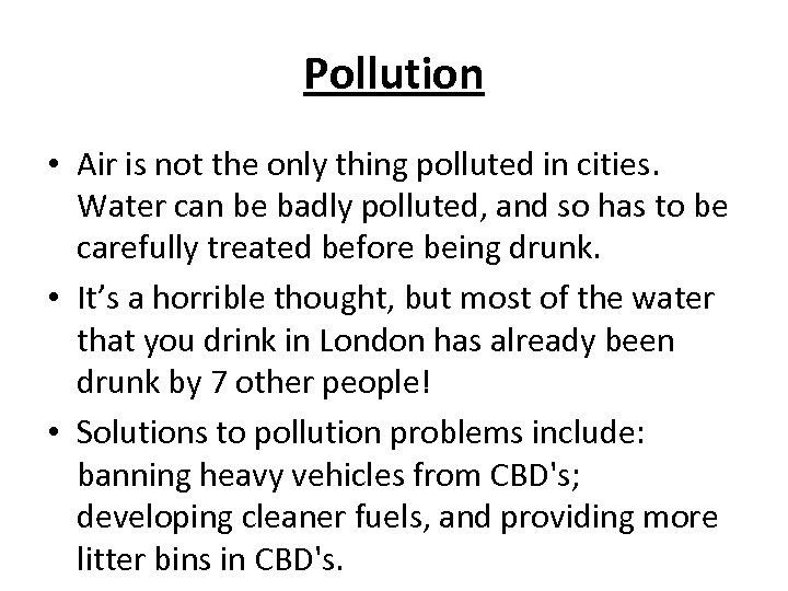 Pollution • Air is not the only thing polluted in cities. Water can be