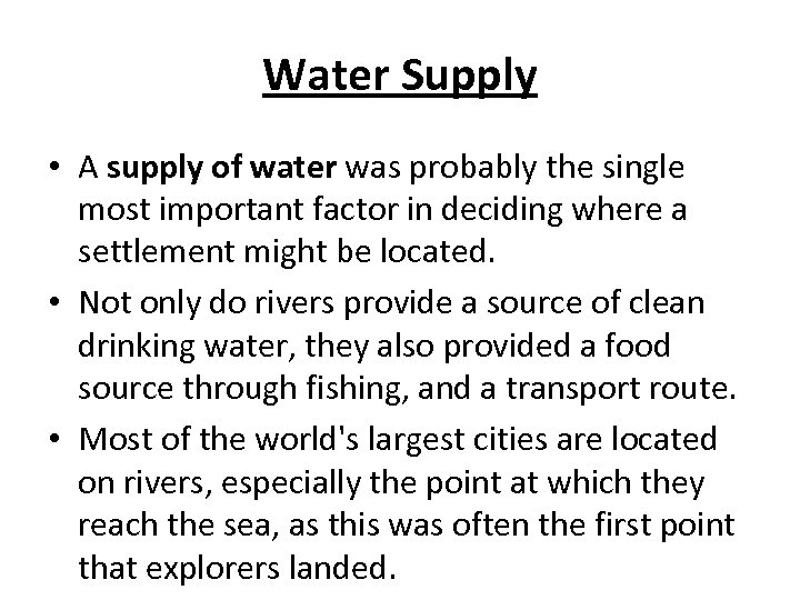 Water Supply • A supply of water was probably the single most important factor