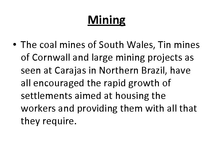 Mining • The coal mines of South Wales, Tin mines of Cornwall and large