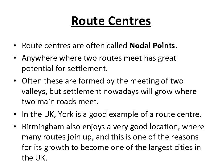 Route Centres • Route centres are often called Nodal Points. • Anywhere two routes