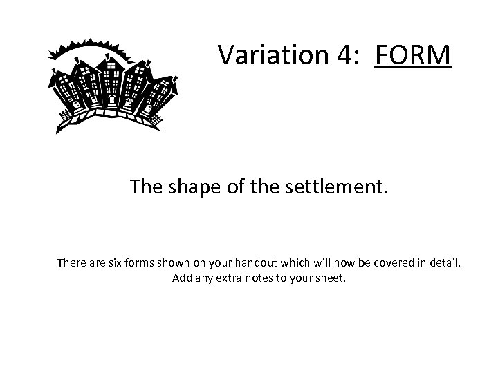 Variation 4: FORM The shape of the settlement. There are six forms shown on