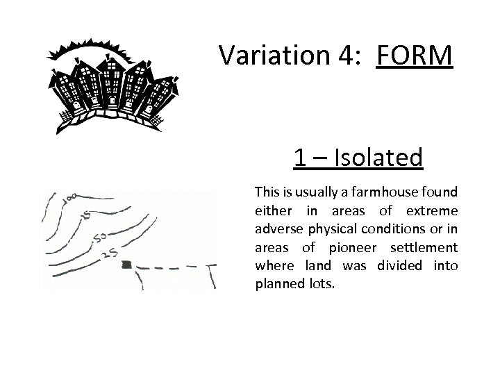 Variation 4: FORM 1 – Isolated This is usually a farmhouse found either in