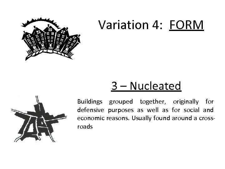 Variation 4: FORM 3 – Nucleated Buildings grouped together, originally for defensive purposes as