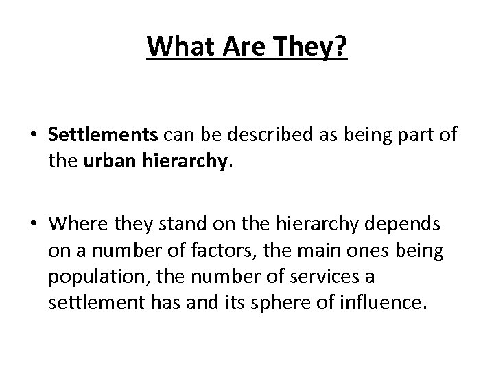 What Are They? • Settlements can be described as being part of the urban