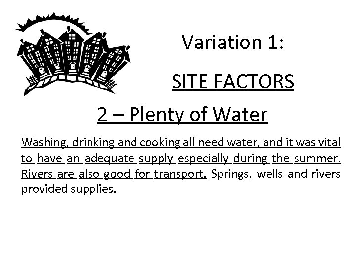 Variation 1: SITE FACTORS 2 – Plenty of Water Washing, drinking and cooking all