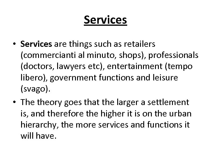 Services • Services are things such as retailers (commercianti al minuto, shops), professionals (doctors,