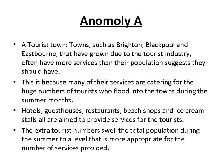 Anomoly A • A Tourist town: Towns, such as Brighton, Blackpool and Eastbourne, that