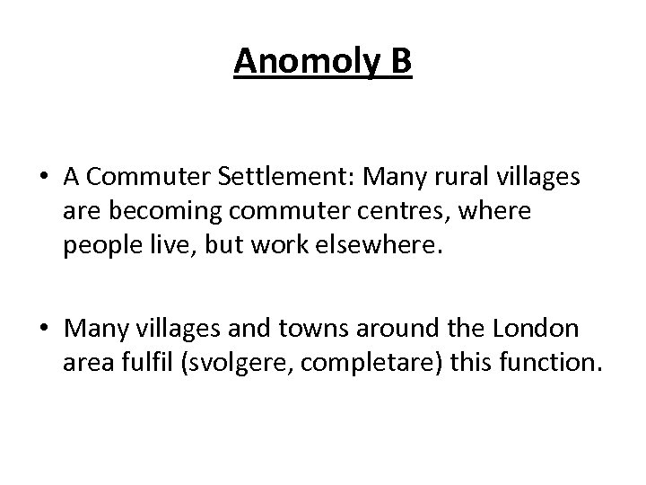 Anomoly B • A Commuter Settlement: Many rural villages are becoming commuter centres, where