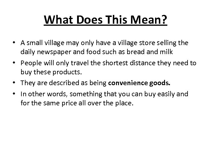 What Does This Mean? • A small village may only have a village store