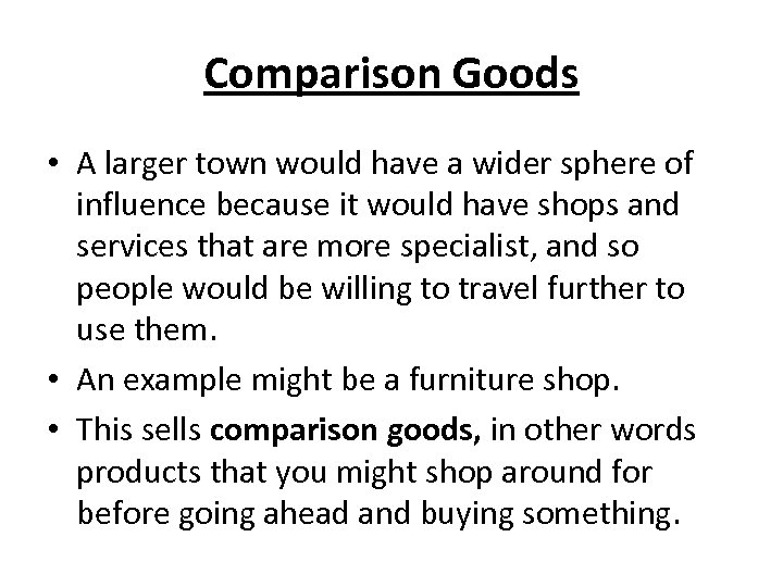 Comparison Goods • A larger town would have a wider sphere of influence because