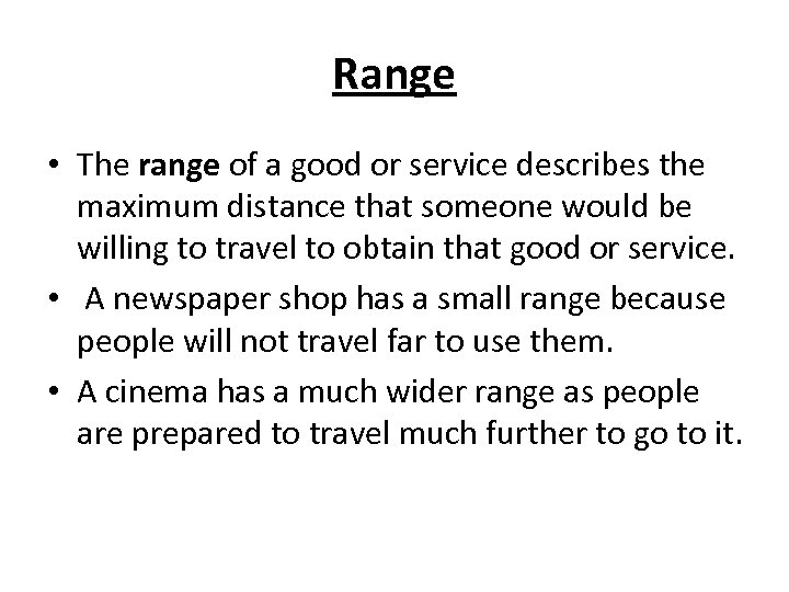 Range • The range of a good or service describes the maximum distance that