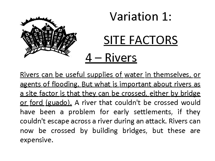 Variation 1: SITE FACTORS 4 – Rivers can be useful supplies of water in