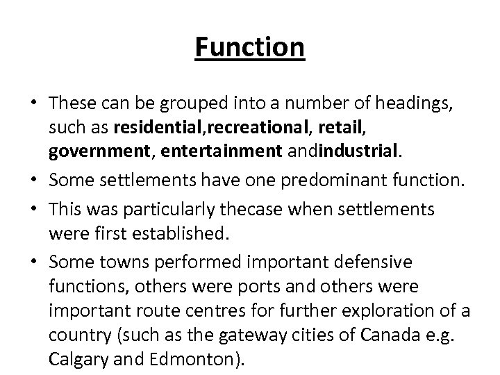 Function • These can be grouped into a number of headings, such as residential,