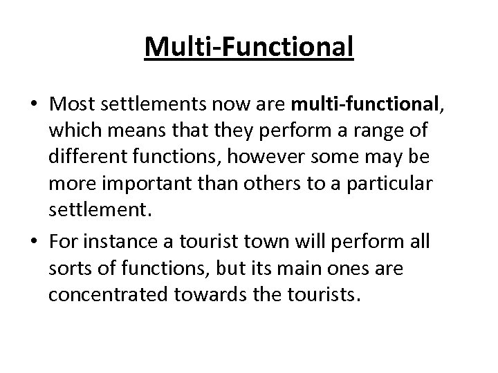 Multi-Functional • Most settlements now are multi-functional, which means that they perform a range