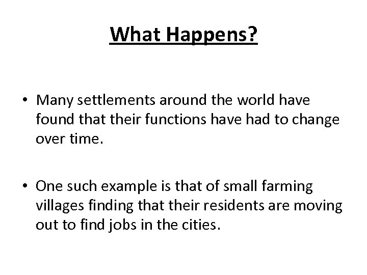 What Happens? • Many settlements around the world have found that their functions have