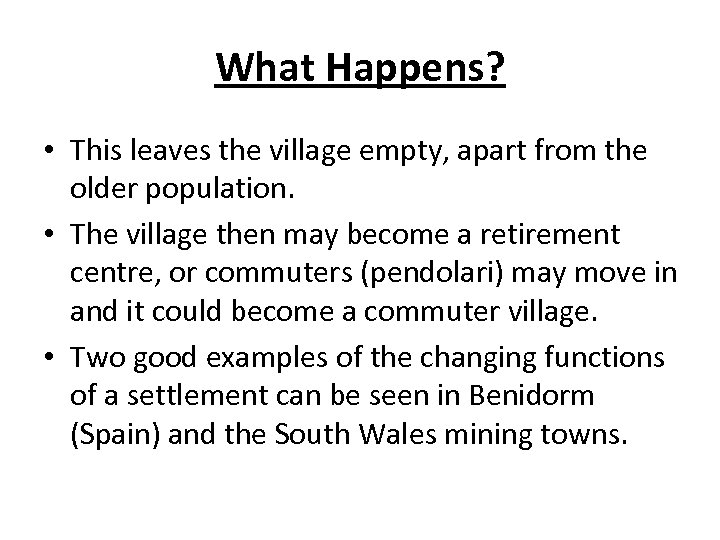 What Happens? • This leaves the village empty, apart from the older population. •