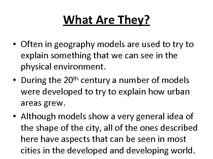 What Are They? • Often in geography models are used to try to explain