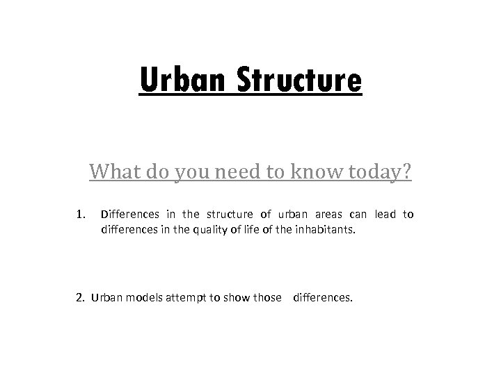 Urban Structure What do you need to know today? 1. Differences in the structure