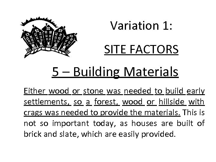 Variation 1: SITE FACTORS 5 – Building Materials Either wood or stone was needed
