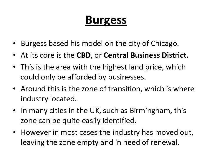 Burgess • Burgess based his model on the city of Chicago. • At its