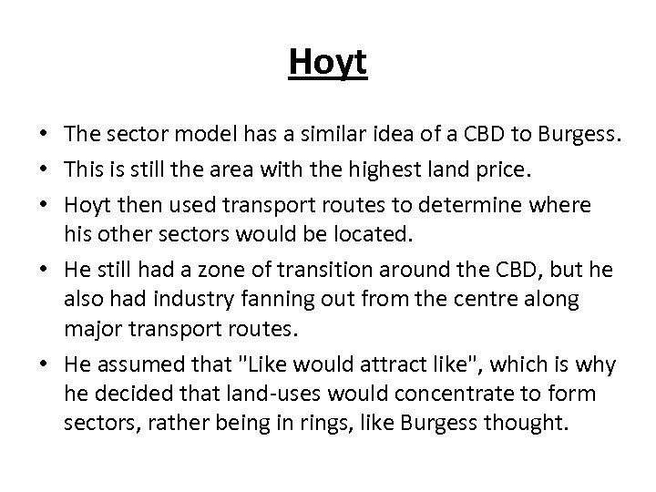 Hoyt • The sector model has a similar idea of a CBD to Burgess.