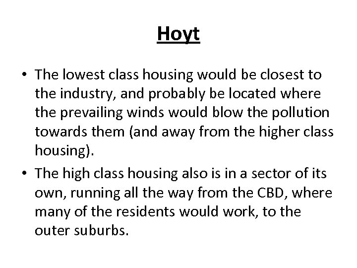 Hoyt • The lowest class housing would be closest to the industry, and probably