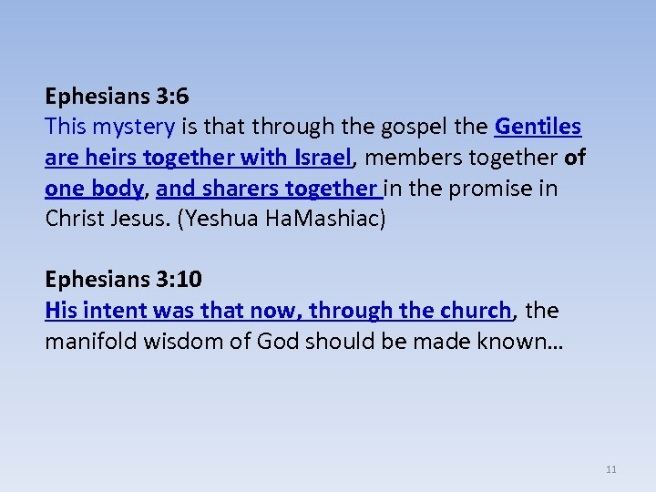 Ephesians 3: 6 This mystery is that through the gospel the Gentiles are heirs
