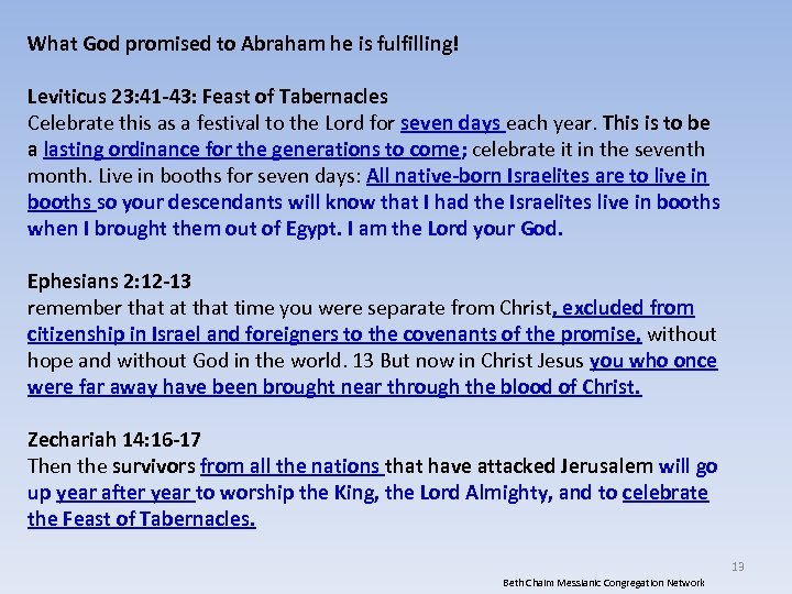 What God promised to Abraham he is fulfilling! Leviticus 23: 41 -43: Feast of