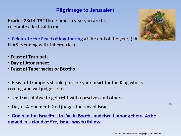 "Pilgrimage to Jerusalem Exodus 23: 14 -19 ""Three times a year you are to"