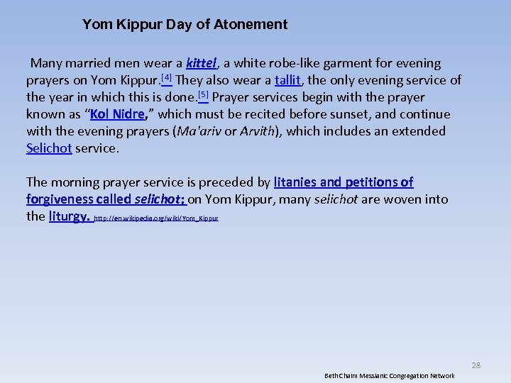 Yom Kippur Day of Atonement Many married men wear a kittel, a white robe-like
