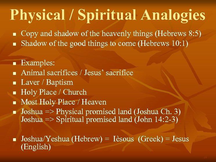 Physical / Spiritual Analogies n n n n n Copy and shadow of the