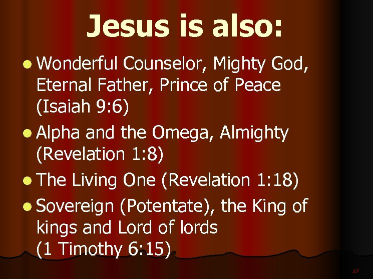 Jesus is also: l Wonderful Counselor, Mighty God, Eternal Father, Prince of Peace (Isaiah