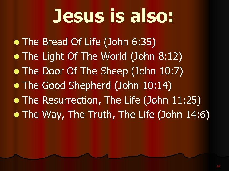 Jesus is also: l The Bread Of Life (John 6: 35) l The Light