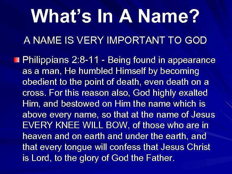 What's In A Name? A NAME IS VERY IMPORTANT TO GOD Philippians 2: 8