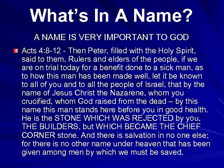 What's In A Name? A NAME IS VERY IMPORTANT TO GOD Acts 4: 8