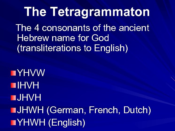 The Tetragrammaton The 4 consonants of the ancient Hebrew name for God (transliterations to