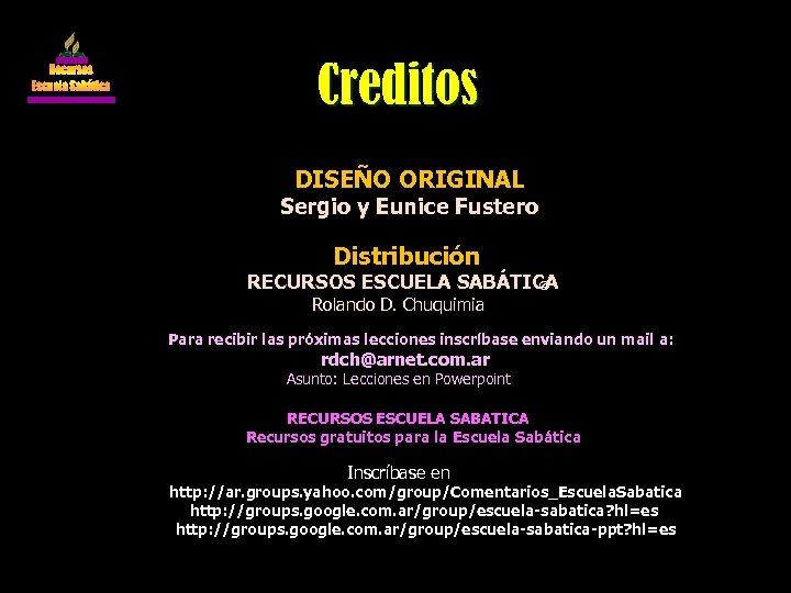 Créditos DISEÑO ORIGINAL Sergio y Eunice Fustero Distribución RECURSOS ESCUELA SABÁTICA © Rolando D.