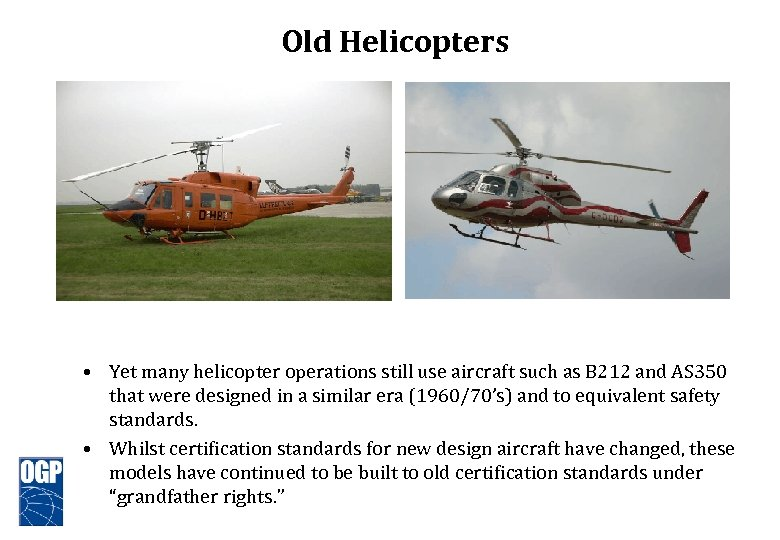 Old Helicopters • Yet many helicopter operations still use aircraft such as B 212