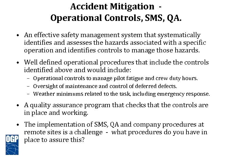 Accident Mitigation Operational Controls, SMS, QA. • An effective safety management system that systematically