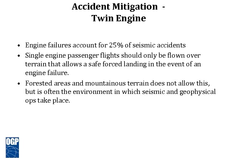 Accident Mitigation Twin Engine • Engine failures account for 25% of seismic accidents •