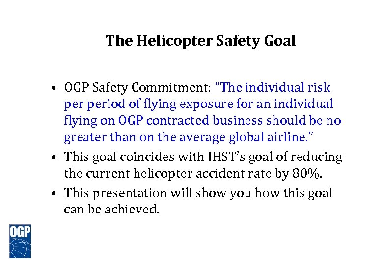 """The Helicopter Safety Goal • OGP Safety Commitment: """"The individual risk period of flying"""