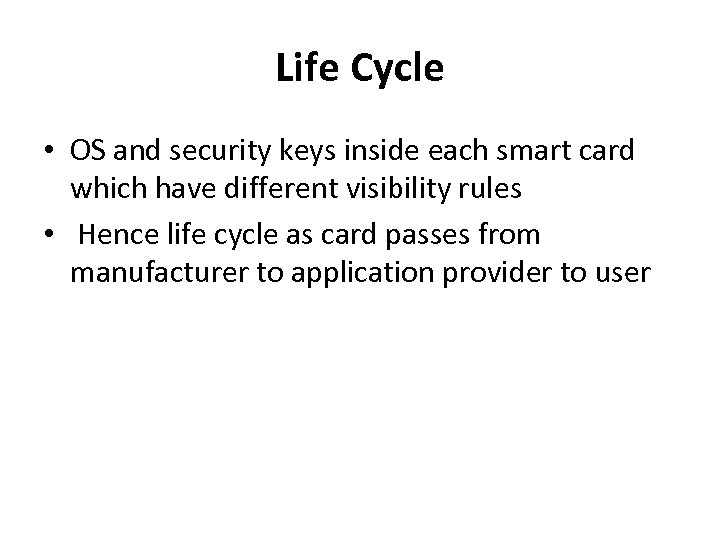Life Cycle • OS and security keys inside each smart card which have different