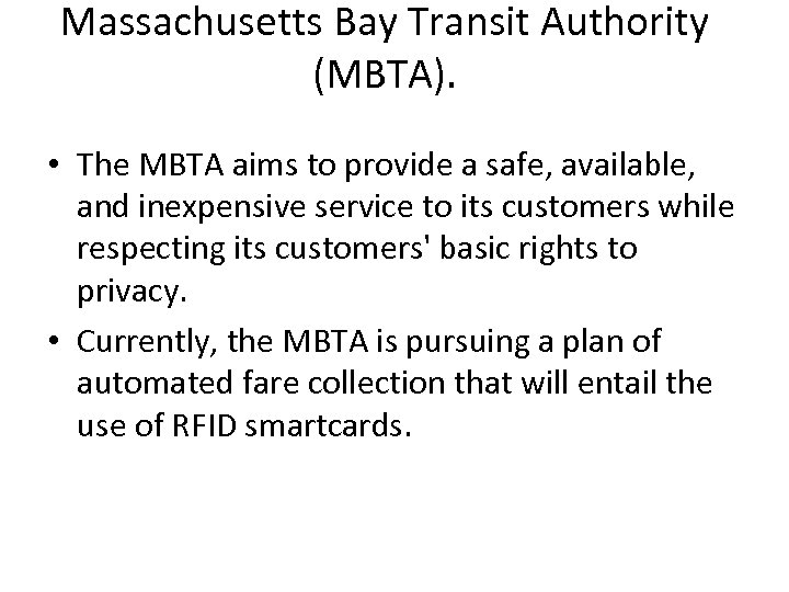 Massachusetts Bay Transit Authority (MBTA). • The MBTA aims to provide a safe, available,