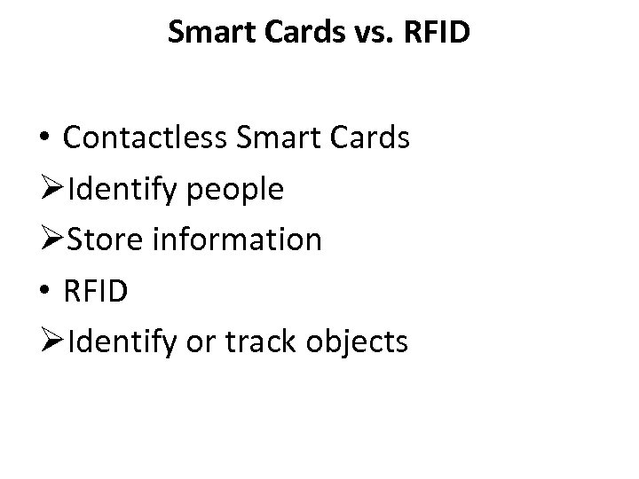 Smart Cards vs. RFID • Contactless Smart Cards ØIdentify people ØStore information • RFID