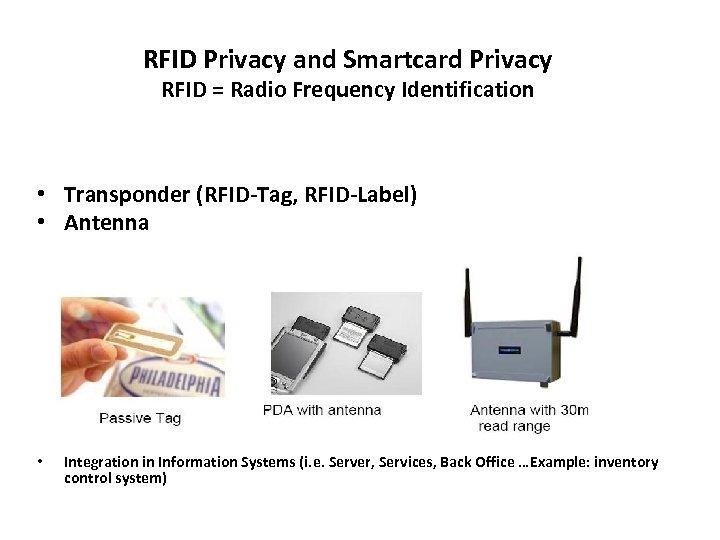RFID Privacy and Smartcard Privacy RFID = Radio Frequency Identification • Transponder (RFID-Tag, RFID-Label)
