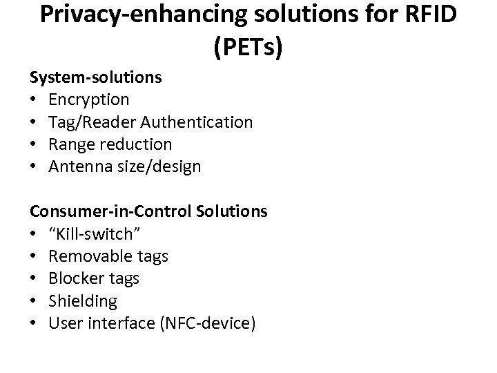Privacy-enhancing solutions for RFID (PETs) System-solutions • Encryption • Tag/Reader Authentication • Range reduction