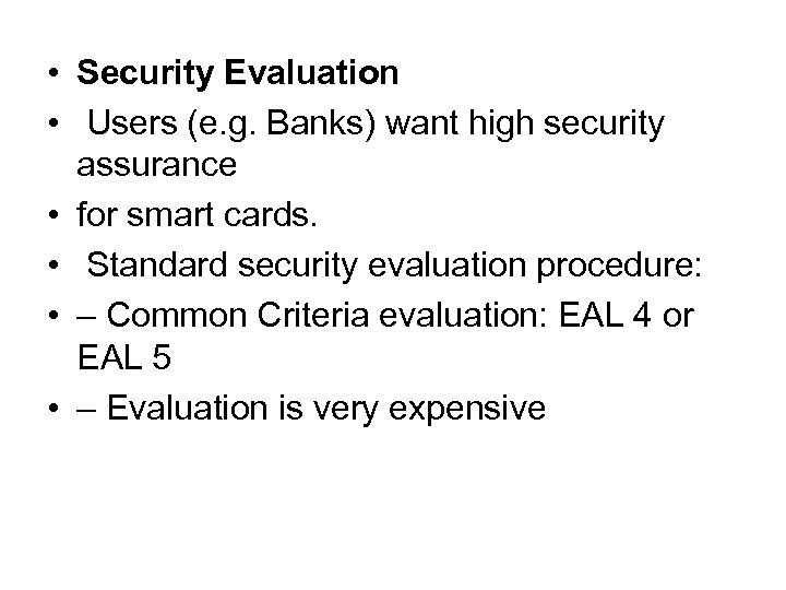 • Security Evaluation • Users (e. g. Banks) want high security assurance •