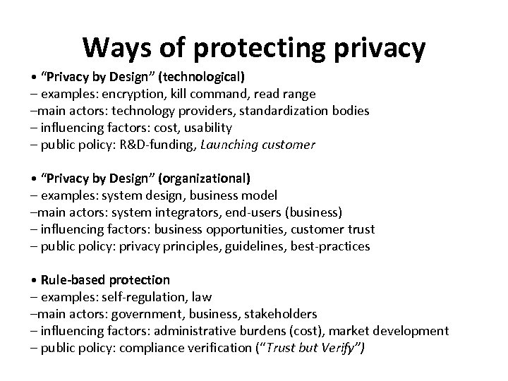 """Ways of protecting privacy • """"Privacy by Design"""" (technological) – examples: encryption, kill command,"""