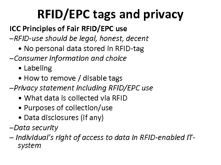 RFID/EPC tags and privacy ICC Principles of Fair RFID/EPC use –RFID-use should be legal,